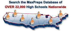 Search the MaxPreps Database of OVER 22,000 High Schools Nationwide